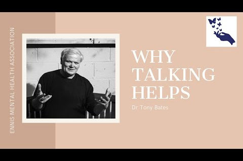 Why talking helps, a talk by Dr Tony Bates